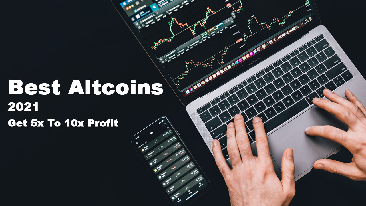 Best Altcoins In 2021 Get 5x To 10x Profit