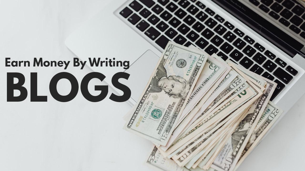Earn Money By Writing Blogs